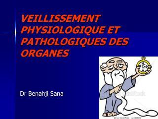 VEILLISSEMENT PHYSIOLOGIQUE ET PATHOLOGIQUES DES ORGANES