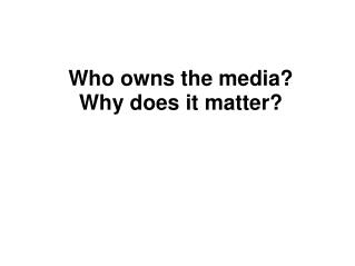 Who owns the media? Why does it matter?