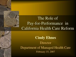 The Role of  Pay-for-Performance  in California Health Care Reform