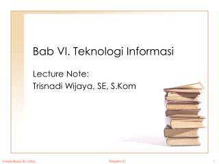 Bab VI. Teknologi Informasi