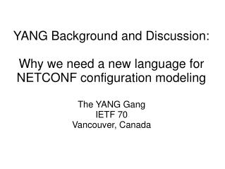 YANG Background and Discussion: Why we need a new language for NETCONF configuration modeling