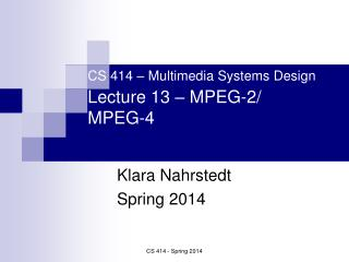 CS 414 – Multimedia Systems Design Lecture 13 – MPEG-2/ MPEG-4