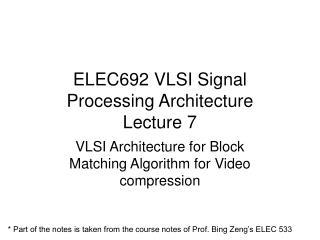 ELEC692 VLSI Signal Processing Architecture Lecture 7