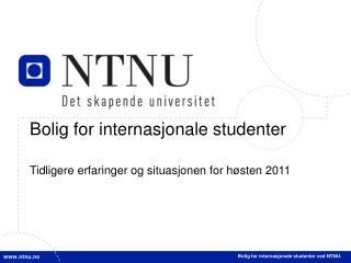 Bolig for internasjonale studenter Tidligere erfaringer og situasjonen for høsten 2011