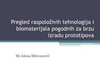 Pregled raspolo živih tehnologija i biomaterijala pogodnih za brzu izradu prototipova