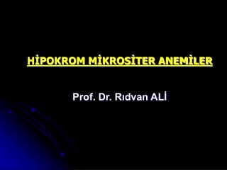 HİPOKROM MİKROSİTER ANEMİLER Prof. Dr. Rıdvan ALİ