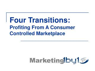 Four Transitions: Profiting From A Consumer Controlled Marketplace