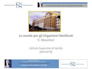 Le novità per gli Organismi Notificati V. Macellari Istituto Superiore di Sanità (ON 0373)