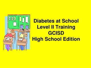 Diabetes at School Level II Training GCISD High School Edition