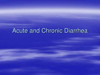 Acute and Chronic Diarrhea