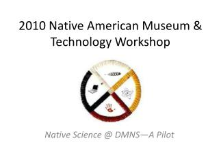 2010 Native American Museum & Technology Workshop