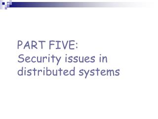 PART FIVE: Security issues in distributed systems