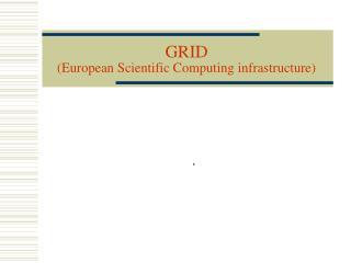 GRID European Scientific Computing infrastructure