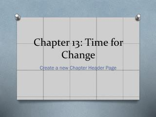 Chapter 13: Time for Change