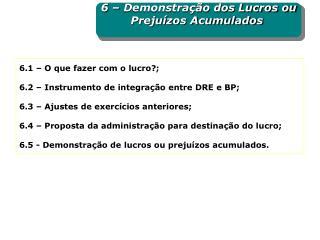 6.1 – O que fazer com o lucro?; 6.2 – Instrumento de integração entre DRE e BP;