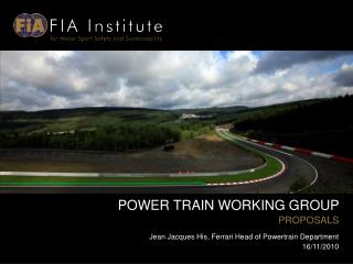 POWER TRAIN WORKING GROUP  PROPOSALS Jean Jacques His, Ferrari Head of Powertrain Department 16