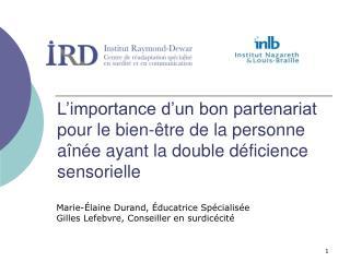 Marie-Élaine Durand, Éducatrice Spécialisée Gilles Lefebvre, Conseiller en surdicécité