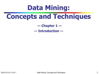 Data Mining:  Concepts and Techniques — Chapter 1 — — Introduction —