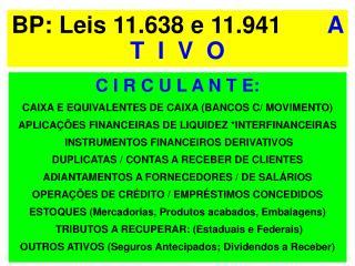 BP: Leis 11.638 e 11.941        A  T  I  V  O