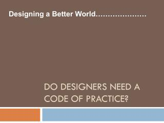Do Designers need a Code of Practice?