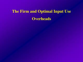 The Firm and Optimal Input Use Overheads