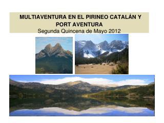 MULTIAVENTURA EN EL PIRINEO CATAL N Y PORT AVENTURA  Segunda Quincena de Mayo 2012