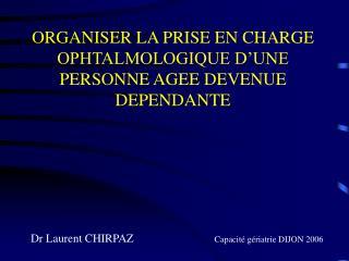 ORGANISER LA PRISE EN CHARGE OPHTALMOLOGIQUE D'UNE PERSONNE AGEE DEVENUE DEPENDANTE