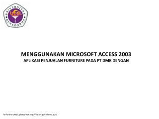 MENGGUNAKAN MICROSOFT ACCESS 2003 APLIKASI PENJUALAN FURNITURE PADA PT DMK DENGAN