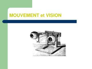 MOUVEMENT et VISION