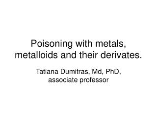 Poisoning with metals, metalloids and their derivates.
