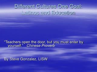 Different Cultures One Goal:  Latinos and Education