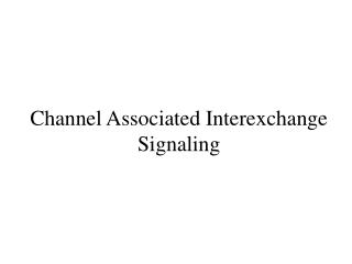Channel Associated Interexchange Signaling