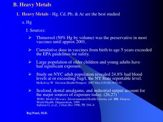 B. Heavy Metals     1.  Heavy Metals  - Hg, Cd, Pb, & Ar are the best studied          a. Hg