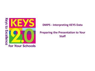 DMPS  - Interpreting  KEYS Data Preparing the  Presentation to Your Staff