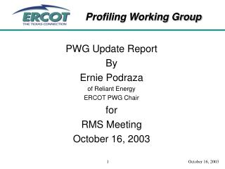 PWG Update Report By Ernie Podraza of Reliant Energy ERCOT PWG Chair for RMS Meeting