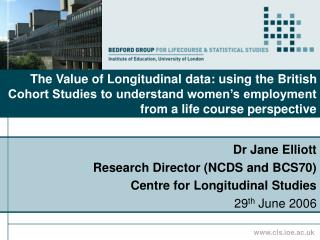 The Value of Longitudinal data: using the British Cohort Studies to understand women s employment from a life course per