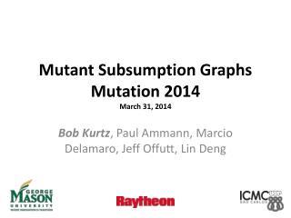 Mutant Subsumption Graphs Mutation 2014 March 31, 2014