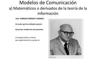 Modelos de Comunicación a) Matemáticos o derivados de la teoría de la información