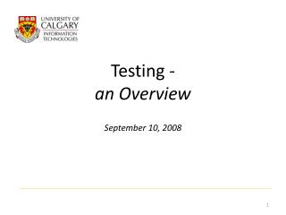 Testing - an Overview September 10, 2008
