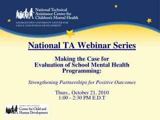 National TA Webinar Series  Making the Case for Evaluation of School Mental Health Programming:   Strengthening Partners