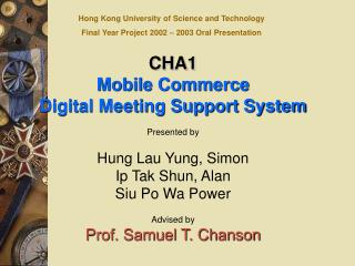 CHA1 Mobile Commerce Digital Meeting Support System Presented by Hung Lau Yung, Simon