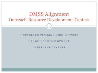 DMSS Alignment Outreach-Resource Development-Centers