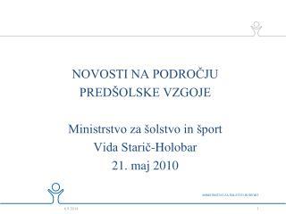 NOVOSTI NA PODROČJU  PREDŠOLSKE VZGOJE Ministrstvo za šolstvo in šport Vida Starič-Holobar