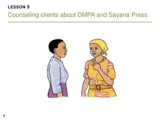 LESSON  5 Counseling clients  about DMPA  and Sayana  Press