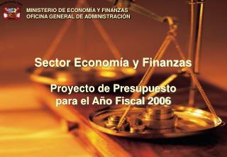 Sector Economía y Finanzas Proyecto de Presupuesto  para el Año Fiscal 2006