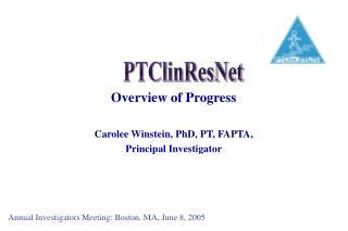 Overview of Progress Carolee Winstein, PhD, PT, FAPTA, Principal Investigator