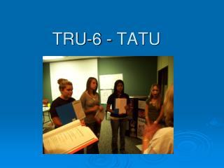 TRU-6 - TATU