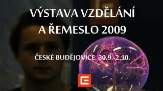 VÝSTAVA VZDĚLÁNÍ  A ŘEMESLO 2009 ČESKÉ BUDĚJOVICE, 30.9.-2.10.