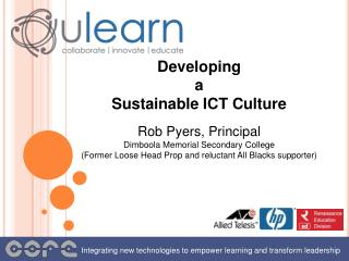 Developing  a  Sustainable ICT Culture Rob Pyers, Principal  Dimboola Memorial Secondary College