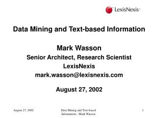 Data Mining and Text-based Information Mark Wasson Senior Architect, Research Scientist LexisNexis